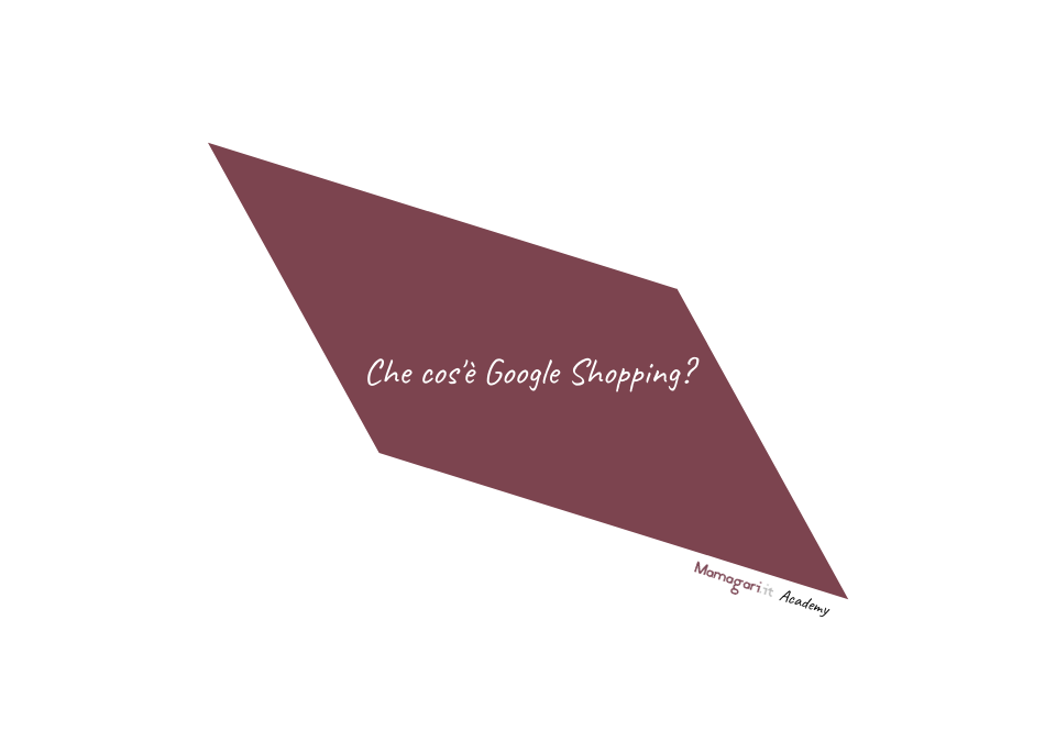 Best practice Che cos'è google shopping web marketing academy online mamagari.it web agency italia