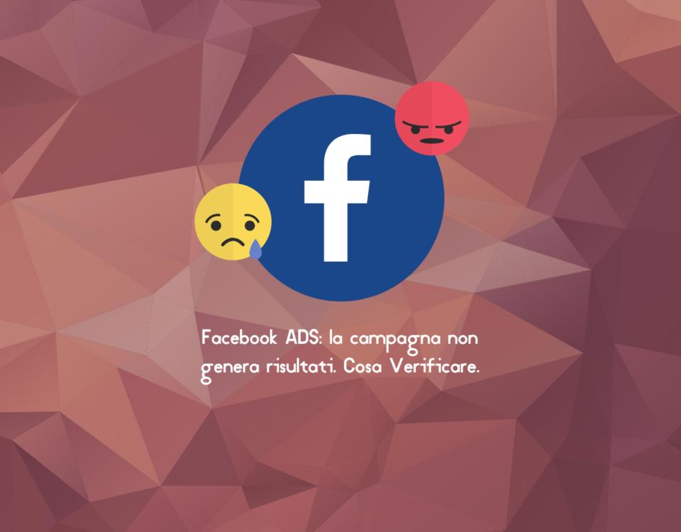 Facebook ADS la campagna non genera risultati. Cosa Verificare.