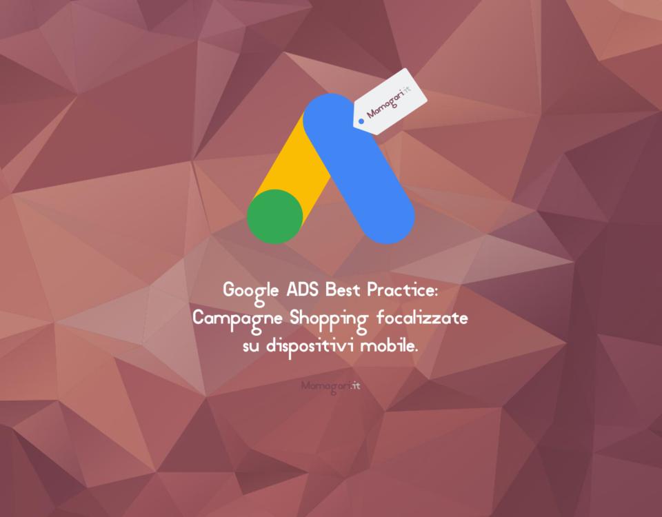 Google ADS Best Practice Campagne Shopping focalizzate su dispositivi mobile web agency agenzia di web marketing specializzata in google shopping mamagari