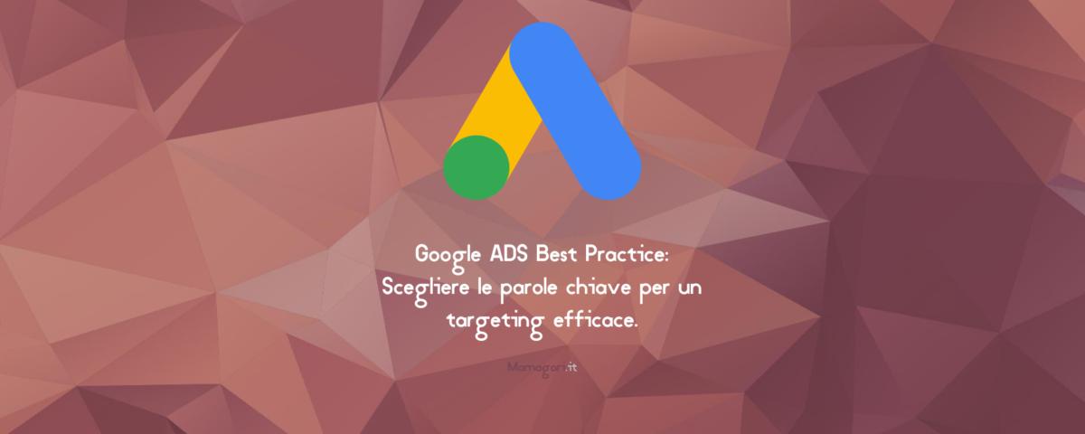 Google ADS Best Practice, come Scegliere le parole chiave per un targeting efficace
