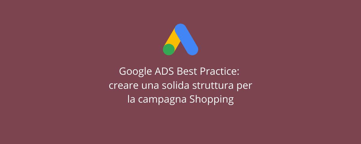 Google ADS Best Practice creare una solida struttura per la campagna Shopping Agenzia Google ADS partner, agenzia Google ADS Padova, Agenzia Google ADS Rovigo