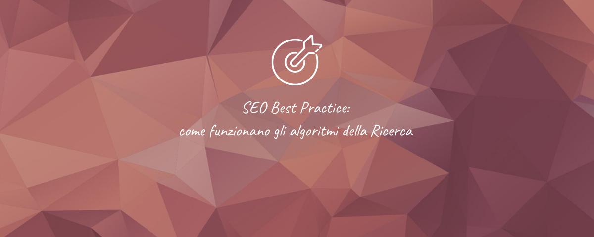 SEO Best Practice: come funzionano gli algoritmi della Ricerca