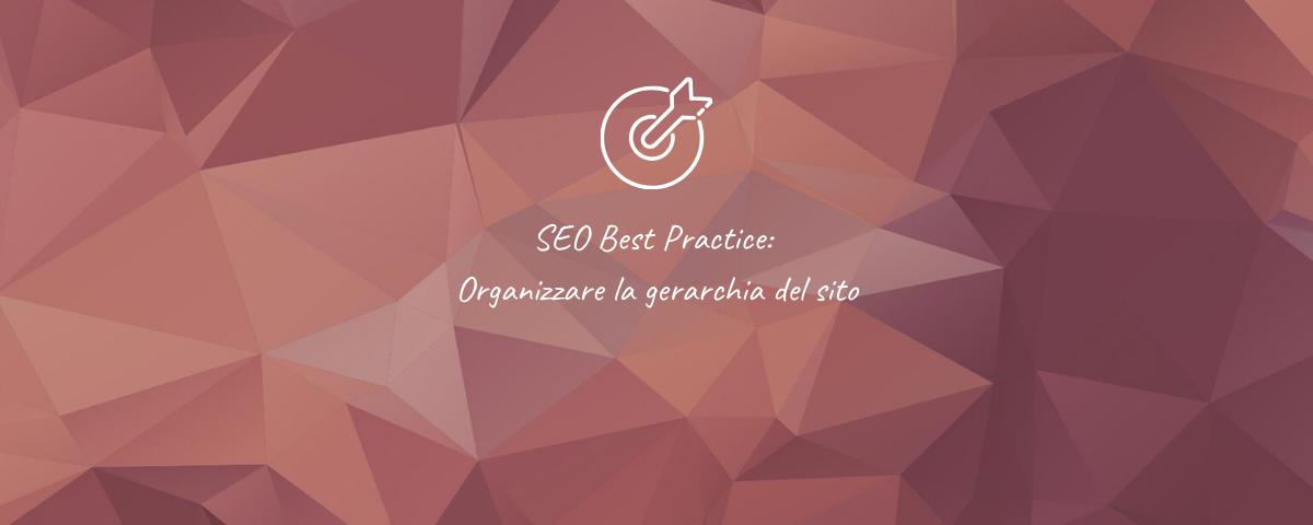 SEO Best Practice_ Organizzare la gerarchia del sito
