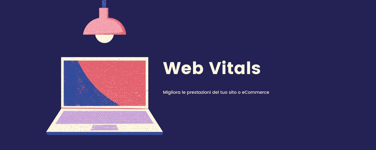 Web Vitals Google - come misurare le prestazioni dle proprio sito